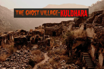 Kuldhara Village: An Unsolved Mystery Of The Past