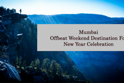 Mumbai Offbeat Weekend Destination For New Year Celebration