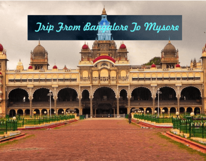 A Trip From Bangalore To Mysore- Everything You Must Know