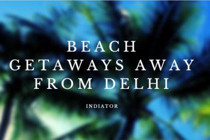 Beach Getaways Away From Delhi -Indiator