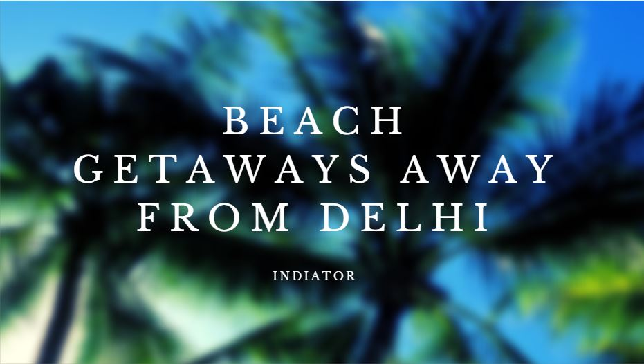 Beach Getaways Away From Delhi -Indiator
