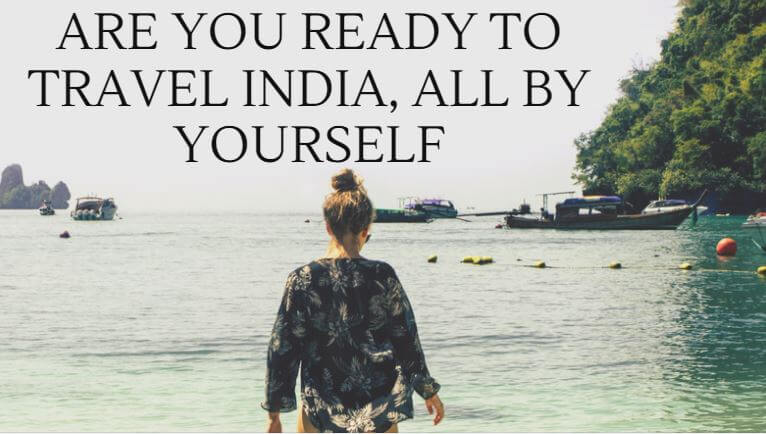 Are You Ready To Travel India, All By Yourself?