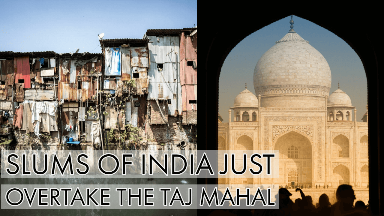 Did Slums Of India Just Overtake The Taj Mahal?