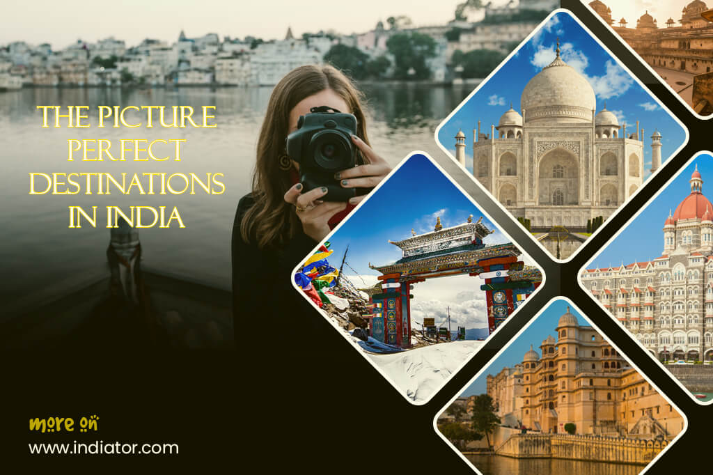 The Picture-Perfect Destinations In India