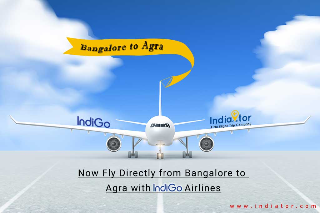 Now Fly Directly from Bangalore to Agra with IndiGo Airlines